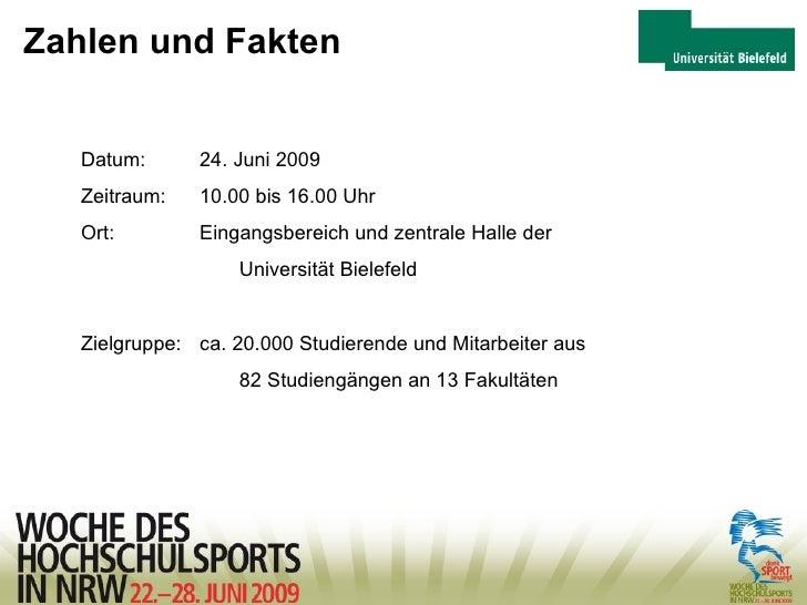 Zahlen und Fakten Datum: 24. Juni 2009 Zeitraum:  10.00 bis 16.00 Uhr Ort:  Eingangsbereich und zentrale Halle der  Univer...