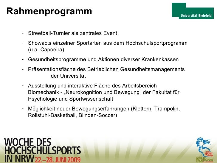 Rahmenprogramm <ul><li>Streetball-Turnier als zentrales Event </li></ul><ul><li>Showacts einzelner Sportarten aus dem Hoch...