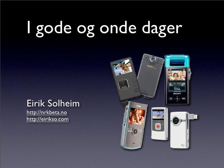 I gode og onde dager    Eirik Solheim http://nrkbeta.no http://eirikso.com