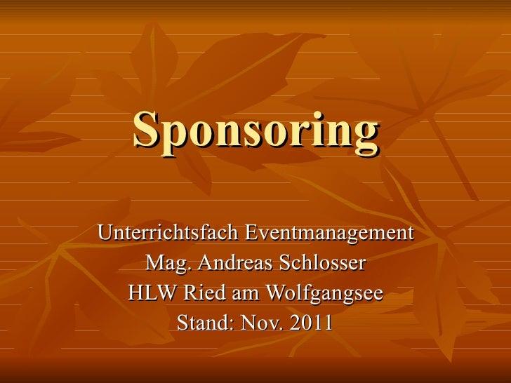 Sponsoring Unterrichtsfach Eventmanagement Mag. Andreas Schlosser HLW Ried am Wolfgangsee Stand: Nov. 2011
