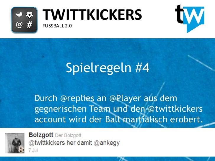TWITTKICKERS  FUSSBALL 2.0           Spielregeln #4Durch @replies an @Player aus demgegnerischen Team und den @twittkicker...