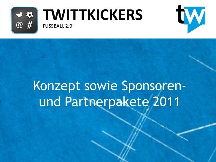 TWITTKICKERS FUSSBALL 2.0Konzept sowie Sponsoren- und Partnerpakete 2011