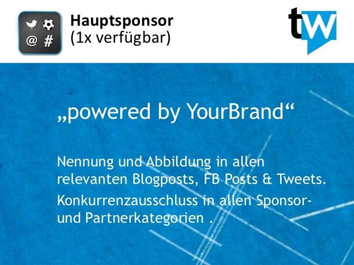 """Hauptsponsor (1x verfügbar)""""powered by YourBrand""""Nennung und Abbildung in allenrelevanten Blogposts, FB Posts & Tweets.Kon..."""