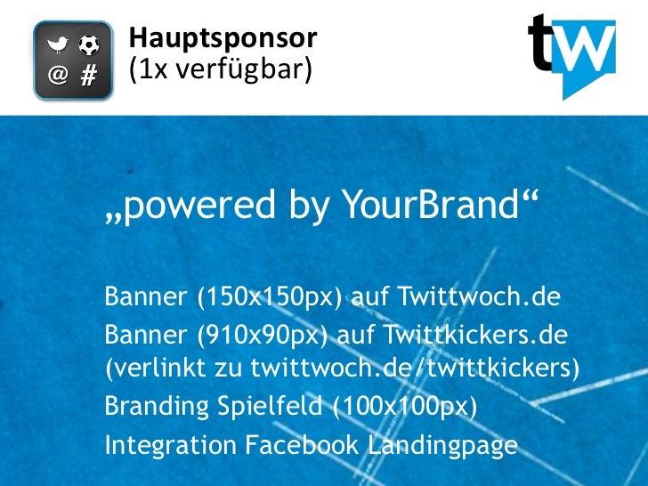 """Hauptsponsor (1x verfügbar)""""powered by YourBrand""""Banner (150x150px) auf Twittwoch.deBanner (910x90px) auf Twittkickers.de(..."""