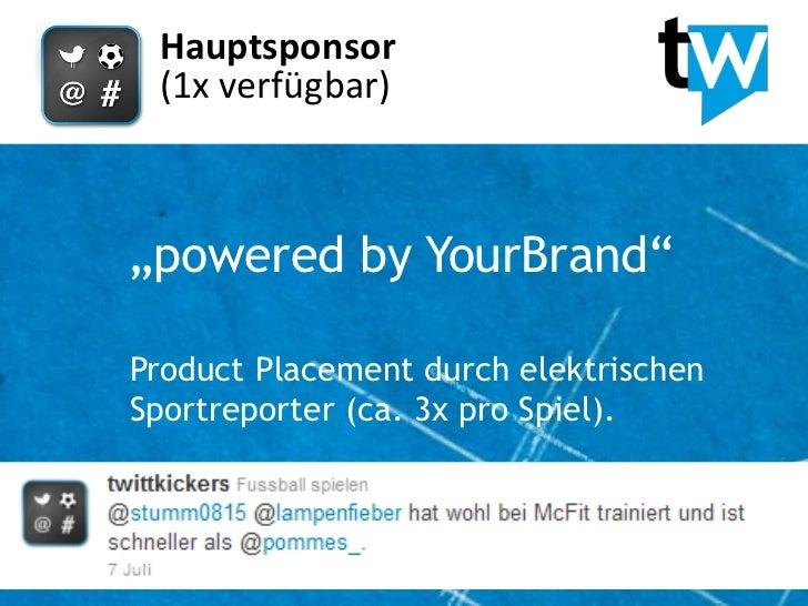 """Hauptsponsor (1x verfügbar)""""powered by YourBrand""""Product Placement durch elektrischenSportreporter (ca. 3x pro Spiel)."""