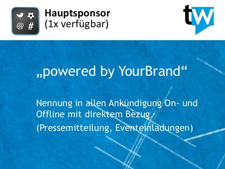 """Hauptsponsor (1x verfügbar)""""powered by YourBrand""""Nennung in allen Ankündigung On- undOffline mit direktem Bezug.(Pressemit..."""