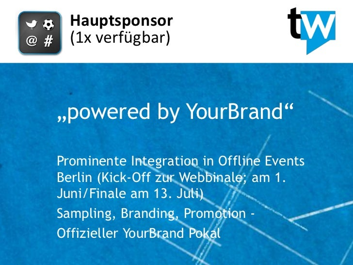 "Hauptsponsor  (1x verfügbar)""powered by YourBrand""Prominente Integration in Offline EventsBerlin (Kick-Off zur Webbinale; ..."