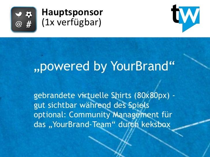 """Hauptsponsor  (1x verfügbar)""""powered by YourBrand""""gebrandete virtuelle Shirts (80x80px) -gut sichtbar während des Spielsop..."""