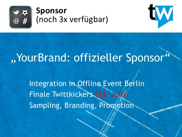 "Sponsor     (noch 3x verfügbar)""YourBrand: offizieller Sponsor""   Integration in Offline Event Berlin   Finale Twittkicker..."