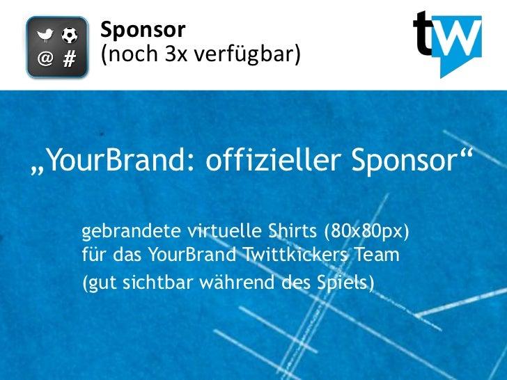 """Sponsor     (noch 3x verfügbar)""""YourBrand: offizieller Sponsor""""   gebrandete virtuelle Shirts (80x80px)   für das YourBran..."""