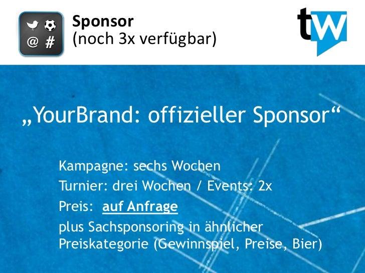 "Sponsor     (noch 3x verfügbar)""YourBrand: offizieller Sponsor""   Kampagne: sechs Wochen   Turnier: drei Wochen / Events: ..."