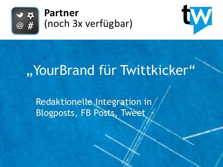 """Partner   (noch 3x verfügbar)""""YourBrand für Twittkicker"""" Redaktionelle Integration in Blogposts, FB Posts, Tweet"""