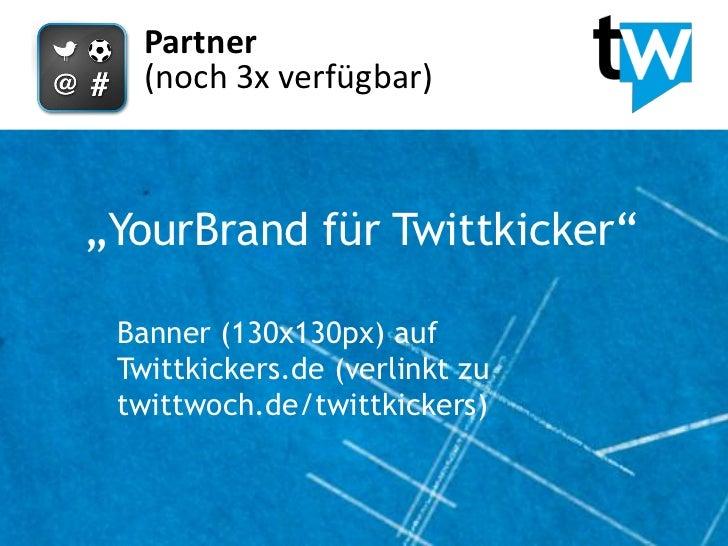 """Partner   (noch 3x verfügbar)""""YourBrand für Twittkicker"""" Banner (130x130px) auf Twittkickers.de (verlinkt zu twittwoch.de/..."""