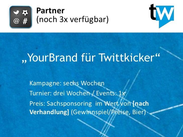 """Partner   (noch 3x verfügbar)""""YourBrand für Twittkicker"""" Kampagne: sechs Wochen Turnier: drei Wochen / Events: 1x Preis: S..."""