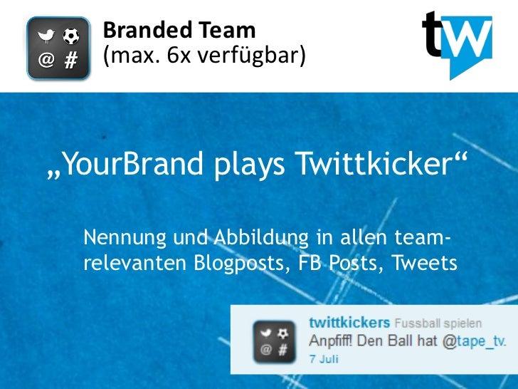 """Branded Team   (max. 6x verfügbar)""""YourBrand plays Twittkicker""""  Nennung und Abbildung in allen team-  relevanten Blogpost..."""