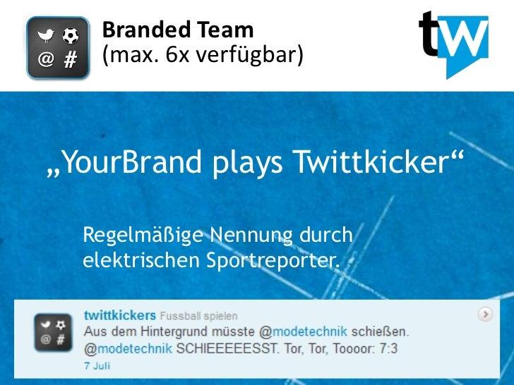 """Branded Team   (max. 6x verfügbar)""""YourBrand plays Twittkicker""""  Regelmäßige Nennung durch  elektrischen Sportreporter."""