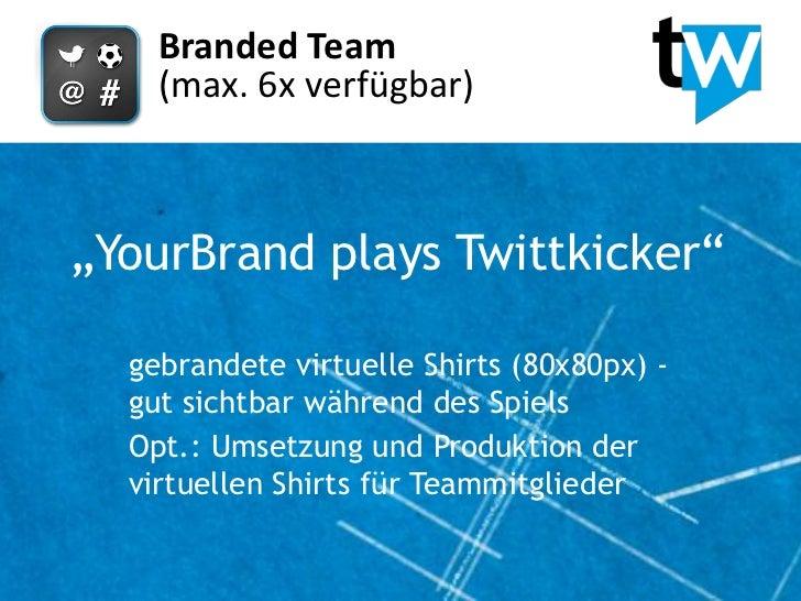 """Branded Team    (max. 6x verfügbar)""""YourBrand plays Twittkicker""""  gebrandete virtuelle Shirts (80x80px) -  gut sichtbar wä..."""