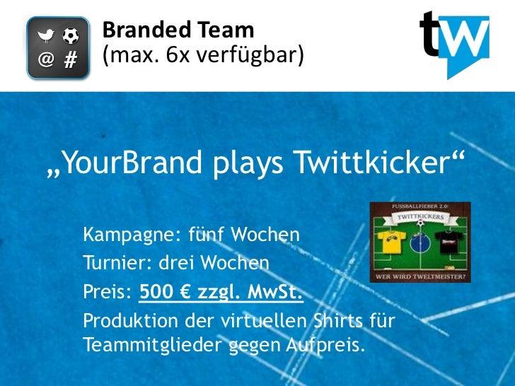 """Branded Team    (max. 6x verfügbar)""""YourBrand plays Twittkicker""""  Kampagne: fünf Wochen  Turnier: drei Wochen  Preis: 500 ..."""