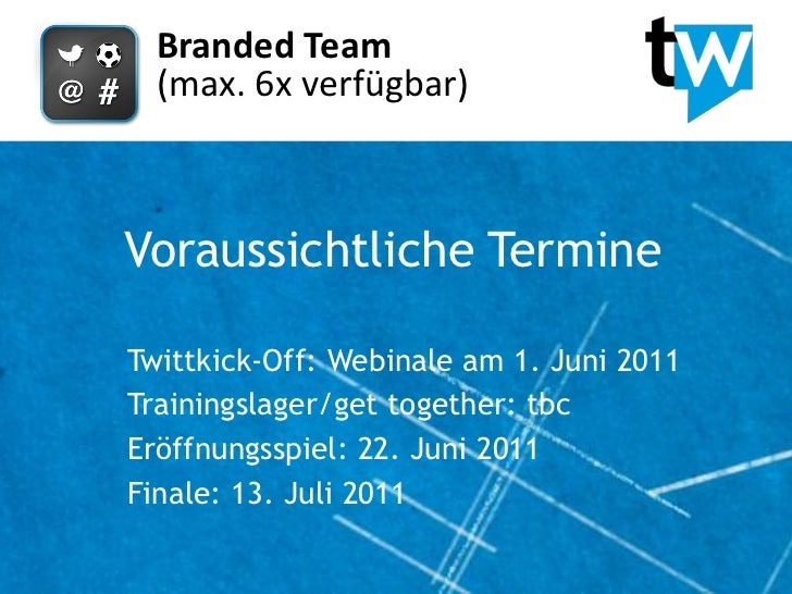 Branded Team  (max. 6x verfügbar)Voraussichtliche TermineTwittkick-Off: Webinale am 1. Juni 2011Trainingslager/get togethe...