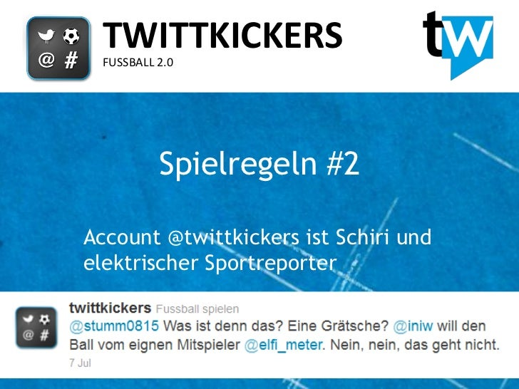 TWITTKICKERS  FUSSBALL 2.0           Spielregeln #2Account @twittkickers ist Schiri undelektrischer Sportreporter