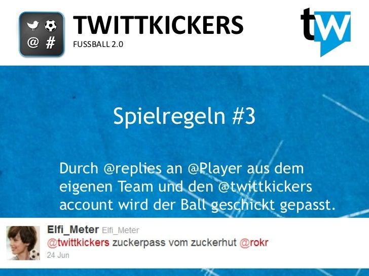 TWITTKICKERS FUSSBALL 2.0          Spielregeln #3Durch @replies an @Player aus demeigenen Team und den @twittkickersaccoun...