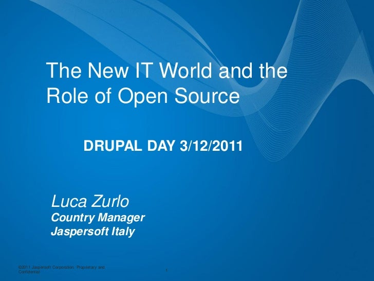 The New IT World and the              Role of Open Source                                 DRUPAL DAY 3/12/2011            ...