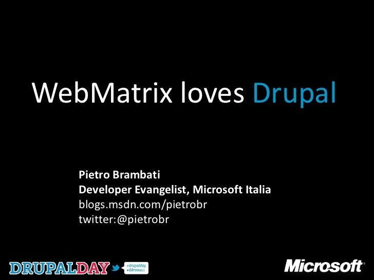 WebMatrix loves Drupal   Pietro Brambati   Developer Evangelist, Microsoft Italia   blogs.msdn.com/pietrobr   twitter:@pie...