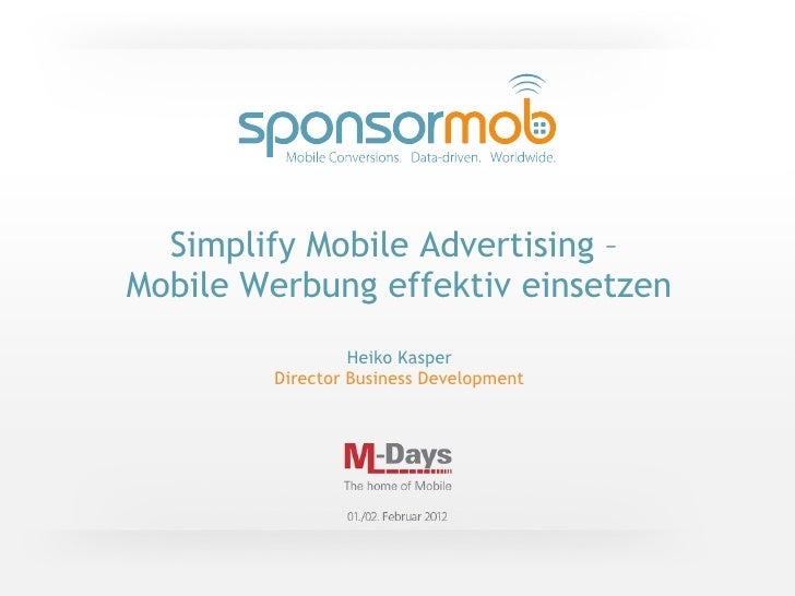 Simplify Mobile Advertising –Mobile Werbung effektiv einsetzen                 Heiko Kasper        Director Business Devel...