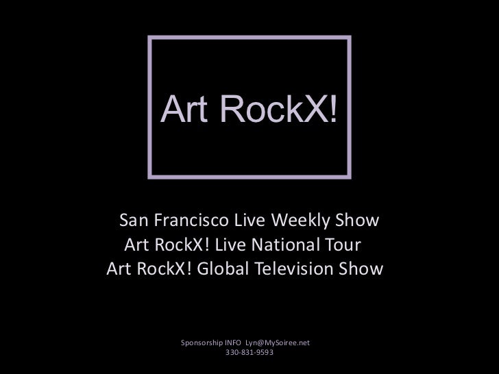 San Francisco Live Weekly Show Art RockX! Live National Tour  Art RockX! Global Television Show  Art RockX! Sponsorship ...
