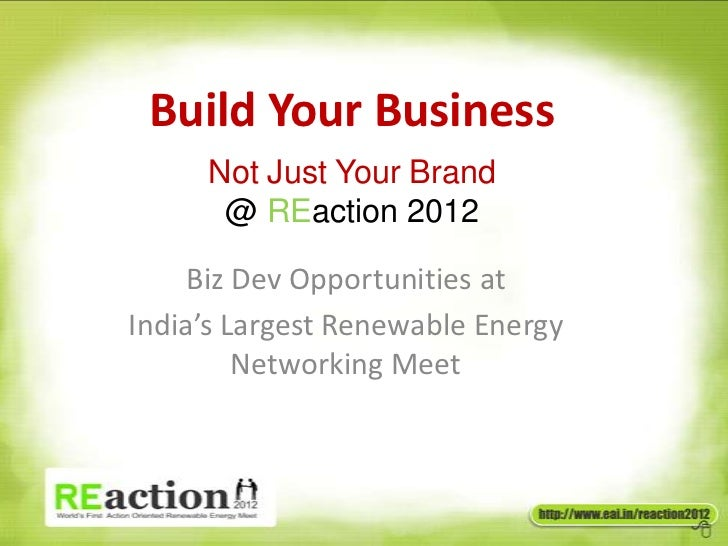 Build Your Business     Not Just Your Brand      @ REaction 2012     Biz Dev Opportunities atIndia's Largest Renewable Ene...