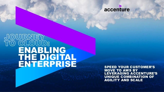 ENABLING THE DIGITAL ENTERPRISE SPEED YOUR CUSTOMER'S MOVE TO AWS BY LEVERAGING ACCENTURE'S UNIQUE COMBINATION OF AGILITY ...