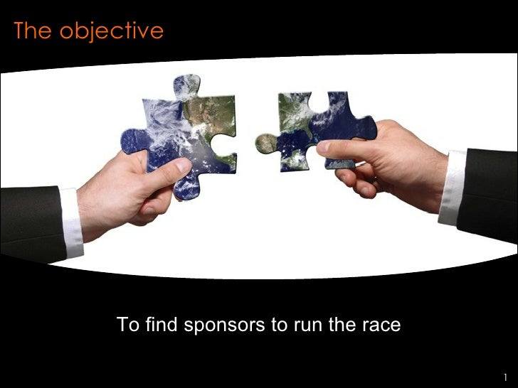 The objective        To find sponsors to run the race                  In commercial confidence   1