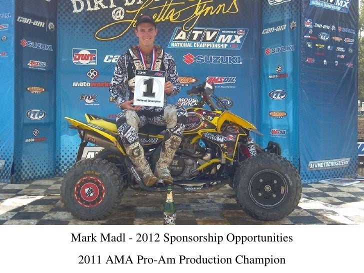 Mark Madl - 2012 Sponsorship Opportunities 2011 AMA Pro-Am Production Champion