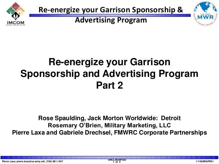 Re-energize your Garrison<br />Sponsorship and Advertising Program<br />Part 2<br />Rose Spaulding, Jack Morton Worldwide:...