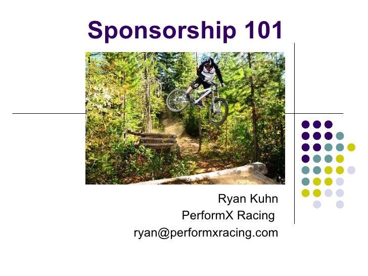 Sponsorship 101 Ryan Kuhn PerformX Racing  [email_address]