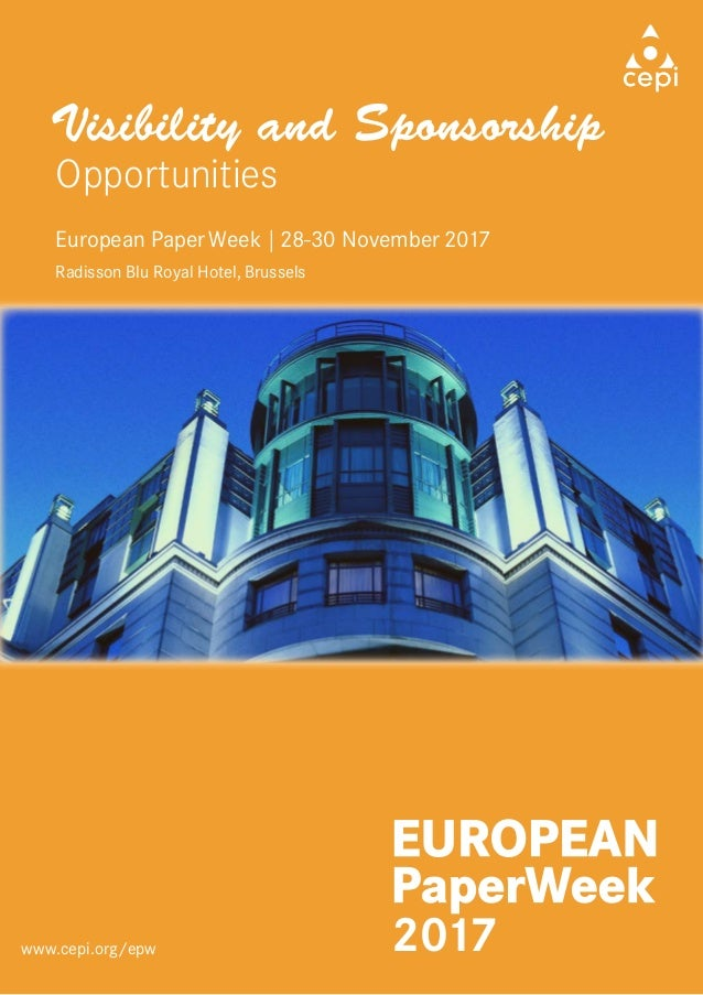 Visibility and Sponsorship Opportunities European Paper Week | 28-30 November 2017 Radisson Blu Royal Hotel, Brussels 2017...