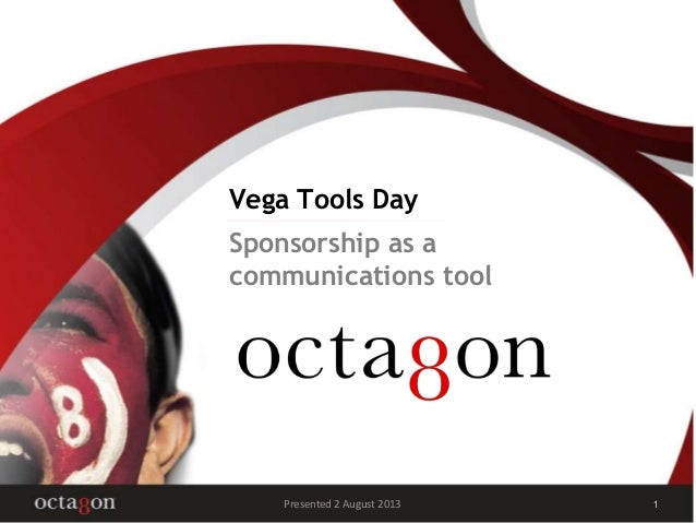 Vega Tools Day 1Presented 2 August 2013 Sponsorship as a communications tool