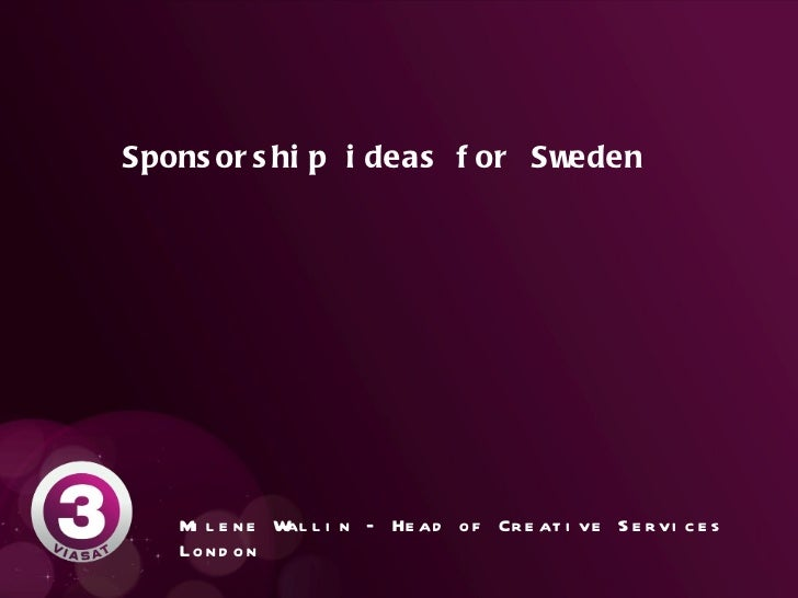 Sponsorship ideas for Sweden  Milene Wallin  – Head of Creative Services London