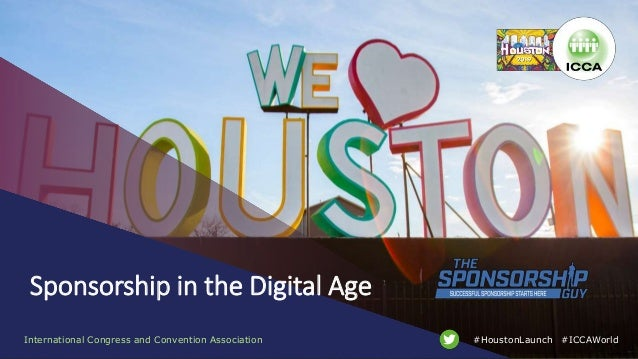 International Congress and Convention Association #ICCAWorld#HoustonLaunch Sponsorship in the Digital Age