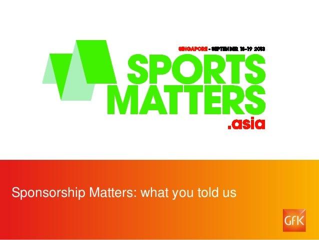 © GfK September 2013 | Sponsorship Matters Survey 1 Sponsorship Matters: what you told us
