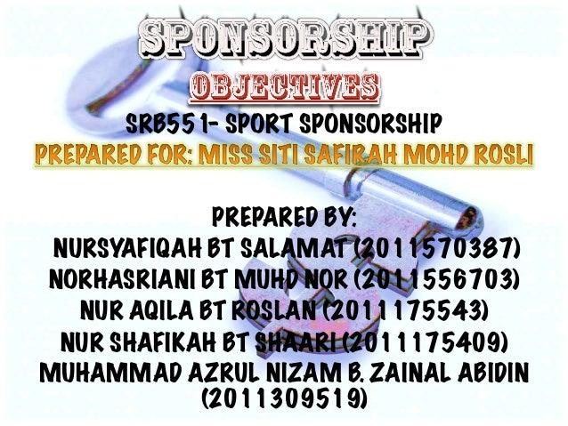 SRB551- SPORT SPONSORSHIP               PREPARED BY: NURSYAFIQAH BT SALAMAT (2011570387)NORHASRIANI BT MUHD NOR (2011556...