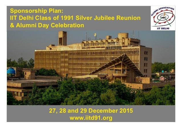 0 Sponsorship Plan: IIT Delhi Class of 1991 Silver Jubilee Reunion & Alumni Day Celebration 27, 28 and 29 December 2015 ww...