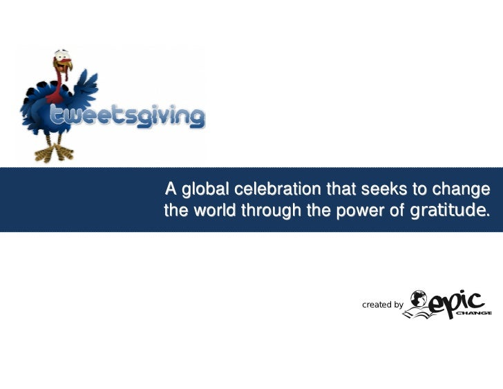 A global celebration that seeks to change the world through the power of gratitude.                             created by