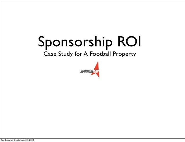 Sponsorship ROI                                Case Study for A Football PropertyWednesday, September 21, 2011