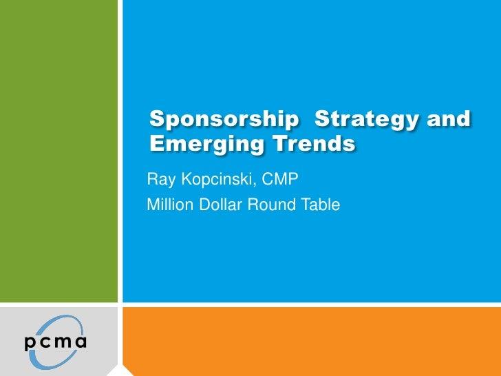 Sponsorship Strategy andEmerging TrendsRay Kopcinski, CMPMillion Dollar Round Table