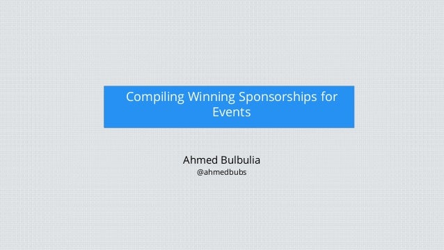 Compiling Winning Sponsorships for Events Keynote Presentation Template  Ahmed Bulbulia @ahmedbubs