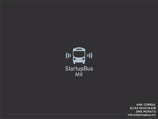ANA CORRAL ELÍAS SHUCHLEIB EME MORATO info@startupbus.mx