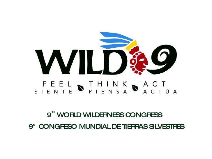 9  WORLD WILDERNESS CONGRESS 9° CONGRESO MUNDIAL DE TIERRAS SILVESTRES TH