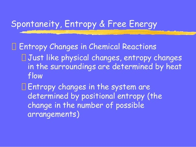 chem entropy spontaneous rxns Ap chemistry practice test: ch 16 - spontaneity, entropy, and free energy  what can be said about a chemical system that has reached a minimum in free energy a)the reaction is complete b)the system entropy is zero  spontaneous at low temperature and nonspontaneous at high temperature c)nonspontaneous at all temperatures.