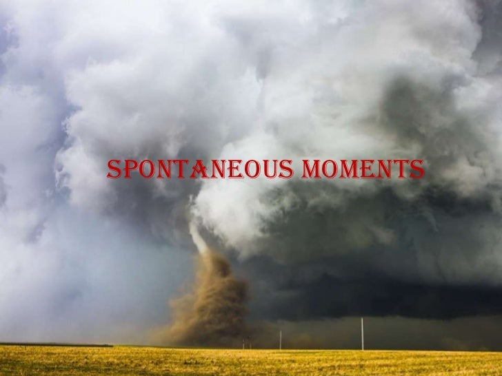 Spontaneous moments